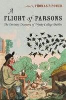 A Flight of Parsons: The Divinity Diaspora of Trinity College Dublin - Various authors