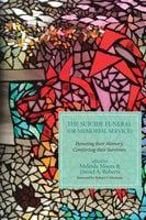 The Suicide Funeral or Memorial Service : Honoring Their Memory, Comforting Their Survivors - Various Authors