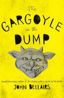 The Gargoyle in the Dump - John Bellairs