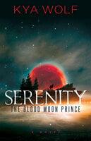 Serenity (The Blood Moon Prince) - Kya Wolf