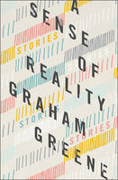 A Sense of Reality: Stories - Graham Greene