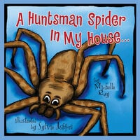 A Huntsman Spider In My House . . . - Michelle Ray