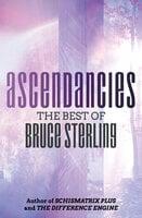 Ascendancies: The Best of Bruce Sterling - Bruce Sterling