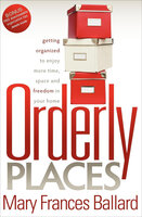 Orderly Places: Getting Organized to Enjoy More Time, Space and Freedom in Your Home - Mary Frances Ballard