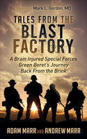 Tales from the Blast Factory: A Brain Injured Special Forces Green Beret's Journey Back From the Brink - Andrew Marr, Adam Marr
