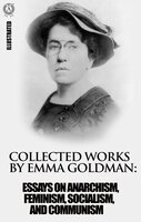 Collected works by Emma Goldman. Illustrated - Emma Goldman
