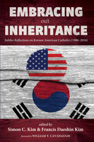 Embracing Our Inheritance : Jubilee Reflections on Korean American Catholics (1966–2016) - Various Authors