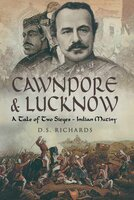 Cawnpore & Lucknow: A Tale of Two Sieges- Indian Mutiny - D. S. Richards