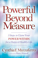 Powerful Beyond Measure: 3 Steps to Claim Your Power Within for a Happy & Healthy Life - Cynthia E. Mazzaferro