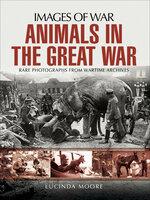 Animals in the Great War - Lucinda Moore