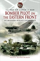Bomber Pilot on the Eastern Front: 307 Missions Behind Enemy Lines - Vasily Reshetnikov