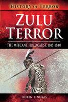 Zulu Terror: The Mfecane Holocaust, 1815–1840 - Robin Binckes