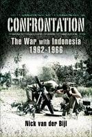 Confrontation: The War with Indonesia, 1962–1966 - Nicholas van der Bijl