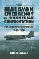 The Malayan Emergency & Indonesian Confrontation - Robert Jackson