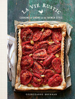 La Vie Rustic: Cooking & Living in the French Style - Georgeanne Brennan