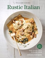 Rustic Italian Simple, Authentic Recipes for Everyday Cooking - Domenica Marchetti