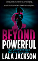 Beyond Powerful: Your Chronic Illness is Not Your Kryptonite - Lala Jackson