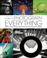 How to Photograph Everything - The Editors of Popular Photography