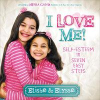 I Love Me!: Self-Esteem in Seven Easy Steps - Elisha, Elyssa