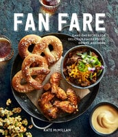 Fan Fare: Game-Day Recipes for Delicious Finger Foods, Drinks, and More - Kate McMillan