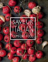 Saveur: Italian Comfort Food - The Editors of Saveur