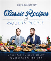 Classic Recipes for Modern People: A Collection of Culinary Favorites Reimagined