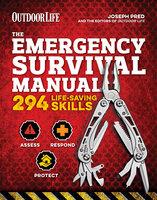 The Emergency Survival Manual 294 Life-Saving Skills - The Editors of Outdoor Life, Joseph Pred