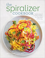 The Spiralizer Cookbook: Quick, Easy & Healthy Recipes for Any Meal of the Day - The Williams-Sonoma Test Kitchen