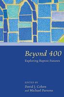 Beyond 400: Exploring Baptist Futures - Various authors