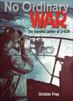 No Ordinary War: The Eventful Career of U-604 - Christian Prag