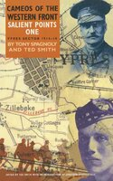 Salient Points One: Ypres Sector, 1914–18 - Ted Smith, Tony Spagnoly