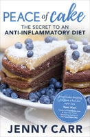 Peace of Cake: The Secret to an Anti-Inflammatory Diet - Jenny Carr