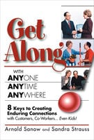 Get Along with Anyone, Anytime, Anywhere!: 8 Keys to Creating Enduring Connections with Customers, Co-Workers . . . Even Kids!