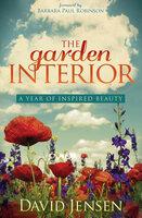 The Garden Interior: A Year of Inspired Beauty - David Jensen