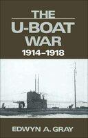 The U-Boat War, 1914–1918 - Edwyn Gray