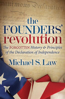The Founders' Revolution: The Forgotten History & Principles of the Declaration of Independence - Michael S. Law
