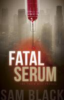 Fatal Serum: The Truth Will Prevail - Sam Black