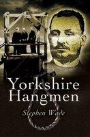 Yorkshire Hangmen - Stephen Wade
