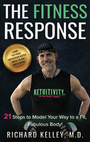 The Fitness Response: 21 Steps to Model Your Way to a Fit, Fabulous Body! - Richard Kelley