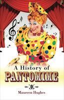 A History of Pantomime - Maureen Hughes