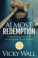 Almost Redemption: Inspired Stories Based on Actual Supreme Court Rulings - Vicky Wall