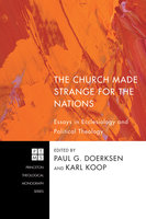The Church Made Strange for the Nations: Essays in Ecclesiology and Political Theology - Various authors