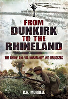 From Dunkirk to the Rhineland: The Rhineland via Normandy and Brussels - C.N. Murrell