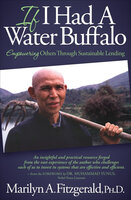 If I Had A Water Buffalo: Empowering Others Through Sustainable Lending - Marilyn A. Fitzgerald