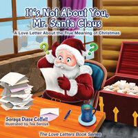 It's Not About You, Mr. Santa Claus: A Love Letter About the True Meaning of Christmas - Soraya Diase Coffelt