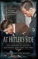 At Hitler's Side: The Memoirs of Hitler's Luftwaffe Adjutant 1937–1945 - Nicolaus von Below