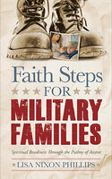Faith Steps for Military Families: Spiritual Readiness Through the Psalms of Ascent - Lisa Nixon Phillips