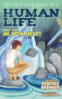 The Kid's User Guide to a Human Life: An Open Heart - Rebecca Brenner