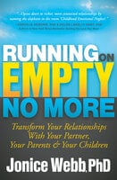 Running on Empty No More: Transform Your Relationships with Your Partner, Your Parents & Your Children - Jonice Webb