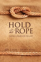 Hold the Rope: Having a Heart for the Lost - Jeff J. Neal, Shonn Keels